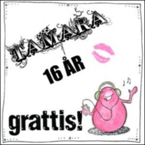 grattis på 16 årsdagen text Grattis Tamara på 16 årsdagen! grattis på 16 årsdagen text